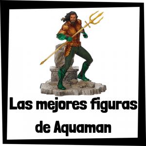 Figuras de colección de Aquaman - Las mejores figuras de colección de Aquaman