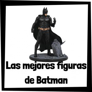 Figuras de colección de Batman - Las mejores figuras de colección de Batman