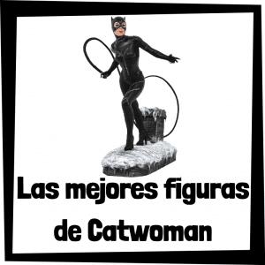 Figuras de colección de Catwoman de Batman - Las mejores figuras de colección de Catwoman