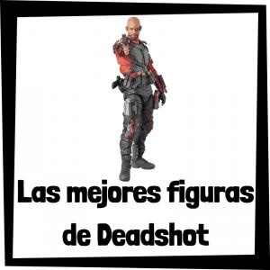 Figuras de colección de Deadshot de Batman - Las mejores figuras de colección de Deadshot de Escuadrón Suicida