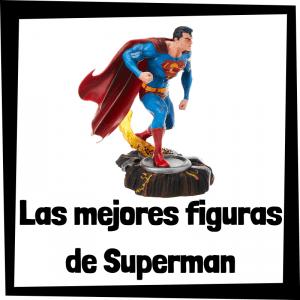 Figuras de colección de Superman - Las mejores figuras de colección de Superman