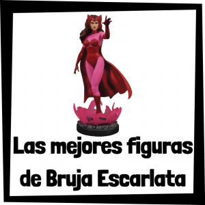 Figuras de colección de la Bruja Escarlata - Las mejores figuras de colección de Scarlet Witch