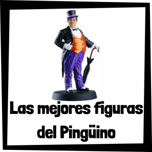 Figuras de colección del Pingüino de Batman - Las mejores figuras de colección del Pingüino de Oswald Cobblepot