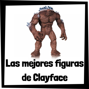 Figuras de colección de Clayface de Batman - Las mejores figuras de colección de Cara de Barro