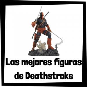 Figuras de colección de Deathstroke de Batman - Las mejores figuras de colección de Deathstroke