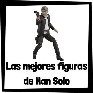 Figuras de acción y muñecos de Han Solo
