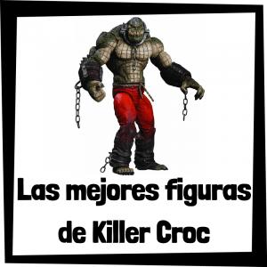 Figuras de colección de Killer Croc de Batman - Las mejores figuras de colección de Killer Croc