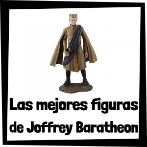 Figuras y muñecos de Joffrey Baratheon de Juego de Tronos