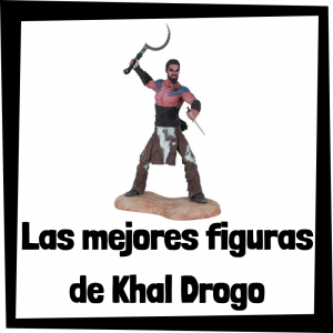 Figuras y muñecos de Khal Drogo de Juego de Tronos