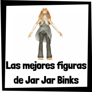 Figuras de acción y muñecos de Jar Jar Binks
